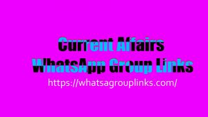 Current Affairs WhatsApp Group Links List