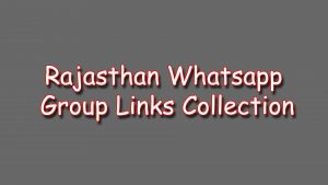 Rajasthan Whatsapp Group Link Collection